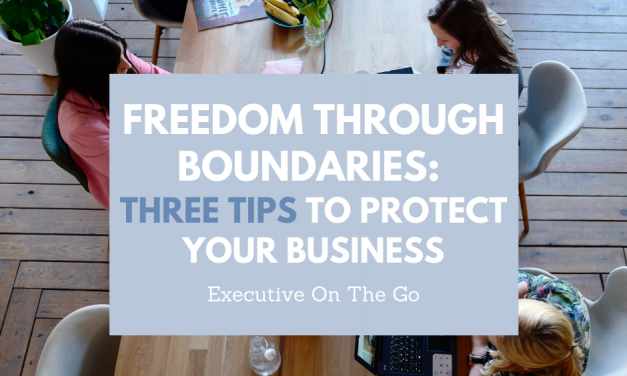 Freedom Through Boundaries: Three Tips to Protect Your Business